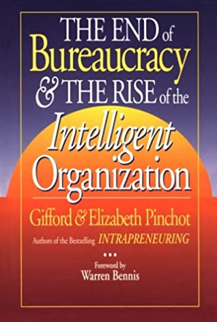 The End of Bureaucracy and the Rise of the Intelligent Organization