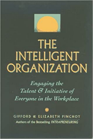 The Intelligent Organization Engaging the Talent & Initiative of Everyone in the Workplace